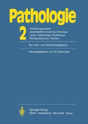 Pathologie: Ein Lehr- Und Nachschlagebuch: 2 Verdauungsorgane Einschlie lich Exokrines Pankreas Leber Gallenwege Peritoneum Retroperitoneum Hernien