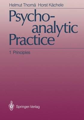 Psychoanalytic Practice: 1: Psychoanalytic Practice Principles