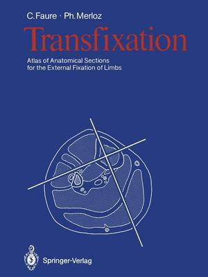 Transfixation: Atlas of Anatomical Sections for the External Fixation of Limbs