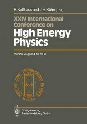 International Conference on High Energy Physics/ International Union of Pure and Applied Physics, 24. 1988, Munchen: Proceedings of the XXIV International Conference, Munich, Frg, August 4-10, 1988