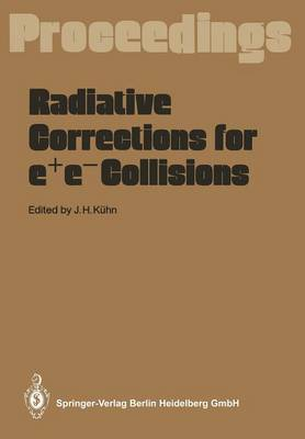 Radiative Corrections for e+e- Collisions: Proceedings of the International Workshop Held at Schloss Ringberg Tegernsee, Frg, April 3-7, 1989
