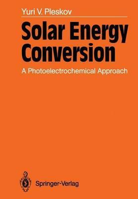 Solar Energy Conversion: A Photoelectrochemical Approach