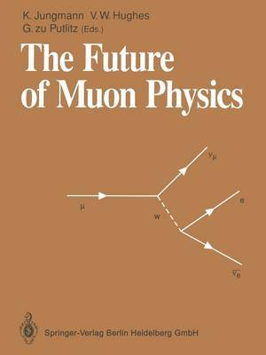 The Future of Muon Physics: Proceedings of the International Symposium on The Future of Muon Physics, Ruprecht-Karls-Universitat Heidelberg, Heidelberg, Federal Republic of Germany, 7-9 May, 1991