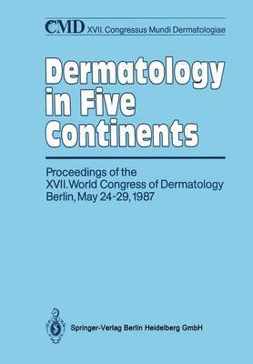 Dermatology in Five Continents: Proceedings of the XVII. World Congress of Dermatology Berlin, May 24-29, 1987