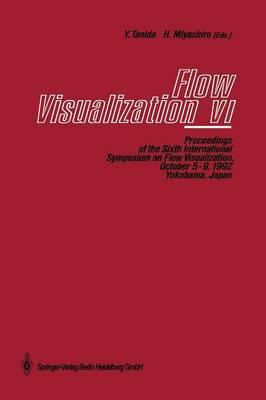Flow Visualization VI: Proceedings of the Sixth International Symposium on Flow Visualization, October 5-9, 1992, Yokohama, Japan