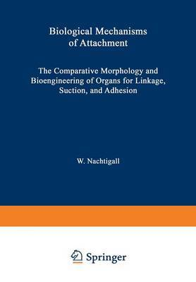 Biological Mechanisms of Attachment: The Comparative Morphology and Bioengineering of Organs for Linkage, Suction, and Adhesion