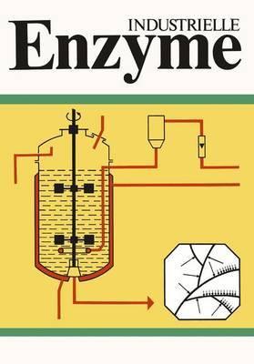 Industrielle Enzyme: Industrielle Herstellung Und Verwendung Von Enyzmpraparaten