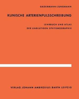 Klinische Arterienpulsschreibung: Lehrbuch Und Atlas Der Unblutigen Sphygmographie