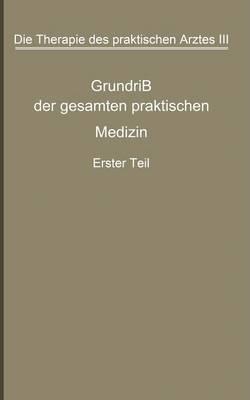 Die Therapie Des Praktischen Arztes: Dritter Band Grundriss Der Gesamten Praktischen Medizin