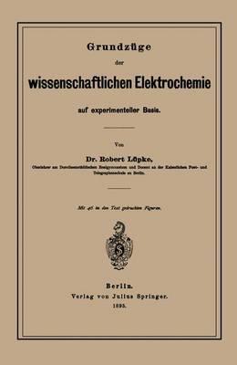 Grundzuge Der Wissenschaftlichen Elektrochemie Auf Experimenteller Basis