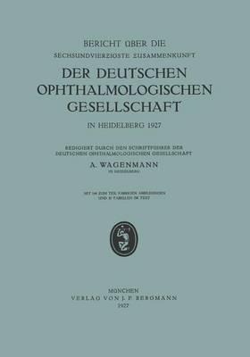 Bericht Uber Die Sechsundvierzigste Zusammenkunft Der Deutschen Ophthalmologischen Gesellschaft in Heidelberg 1927