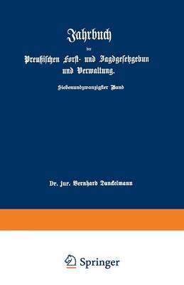 Jahrbuch Der Preussischen Forst- Und Jagdgesetzgebung Und Verwaltung: Im Anschluss an Das Jahrbuch Im Forst- Und Jagdkalender Fur Preussen I. Bis XVII. Jahrgang (1851 Bis 1867)
