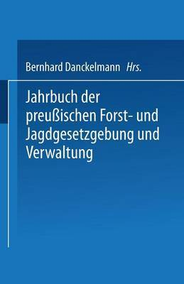 Jahrbuch Der Preussischen Forst- Und Jagdgesetzgebung Und Verwaltung: Funfundzwanzigster Band
