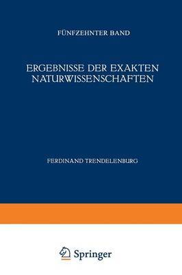 Ergebnisse Der Exakten Naturwissenschaften: Funfzehnter Band