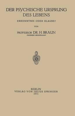 Der Psychische Ursprung Des Lebens: Erkenntnis Oder Glaube?