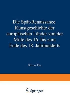 Die Spat-Renaissance: Kunstgeschichte Der Europaischen Lander Von Der Mitte Des 16. Bis Zum Ende Des 18. Jahrhunderts