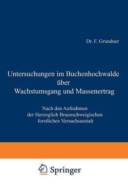 Untersuchungen Im Buchenhochwalde Uber Wachstumsgang Und Massenertrag: Nach Den Aufnahmen Der Herzoglich Braunschweigischen Forstlichen Versuchsanstalt