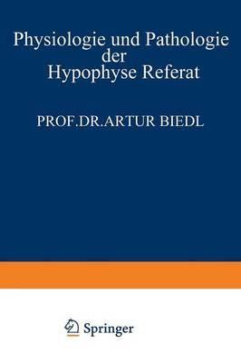 Physiologie Und Pathologie Der Hypophyse: Referat Gehalten Am 34. Kongress Fur Innere Medizin in Wiesbaden 26. April 1922