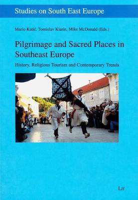 Pilgrimage and Sacred Places in Southeast Europe: History, Religious Tourism and Contemporary Trends