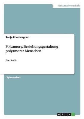 Polyamory. Beziehungsgestaltung Polyamorer Menschen