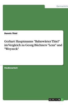 Gerhart Hauptmanns Bahnwarter Thiel Im Vergleich Zu Georg Buchners Lenz Und Woyzeck