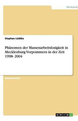 Phanomen Der Massenarbeitslosigkeit in Mecklenburg Vorpommern in Der Zeit 1998- 2004