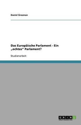 Das Europaische Parlament - Ein Echtes  Parlament?