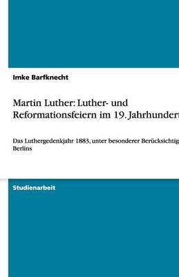 Martin Luther: Luther- Und Reformationsfeiern Im 19. Jahrhundert