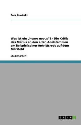 Was Ist Ein Homo Novus? - Die Kritik Des Marius an Den Alten Adelsfamilien Am Beispiel Seiner Antrittsrede Auf Dem Marsfeld