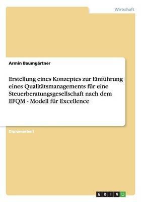Qualitatsmanagement Fur Eine Steuerberatungsgesellschaft Nach Dem Efqm-Modell Fur Excellence. Erstellung Eines Konzeptes Und Einfuhrung.