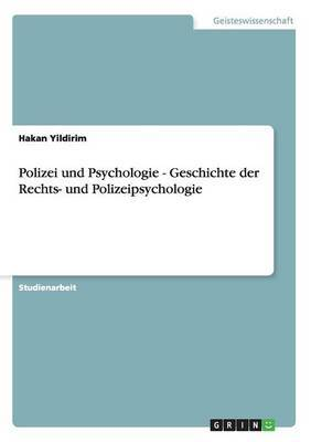 Polizei Und Psychologie - Geschichte Der Rechts- Und Polizeipsychologie