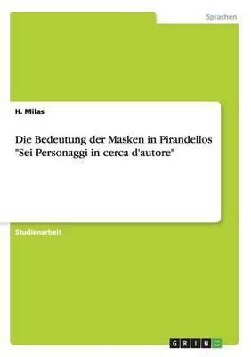 Die Bedeutung Der Masken in Pirandellos  Sei Personaggi in Cerca D'Autore