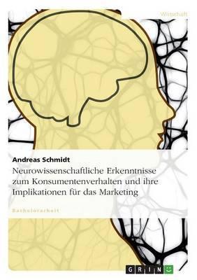 Neurowissenschaftliche Erkenntnisse Zum Konsumentenverhalten Und Ihre Implikationen Fur Das Marketing