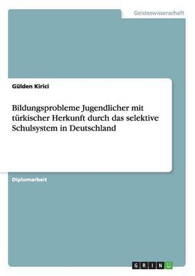Bildungsprobleme Jugendlicher Mit Turkischer Herkunft Durch Das Selektive Schulsystem in Deutschland