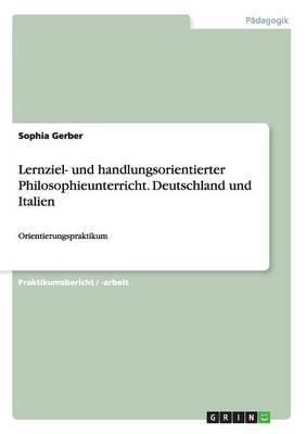 Lernziel- Und Handlungsorientierter Philosophieunterricht. Deutschland Und Italien
