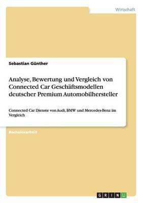 Analyse, Bewertung Und Vergleich Von Connected Car Geschaftsmodellen Deutscher Premium Automobilhersteller