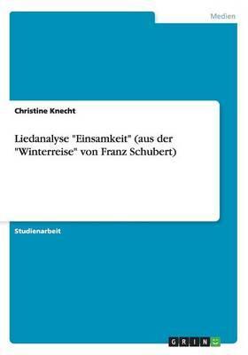 Liedanalyse  Einsamkeit  (Aus Der  Winterreise  Von Franz Schubert)