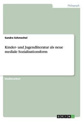 Kinder- Und Jugendliteratur ALS Neue Mediale Sozialisationsform