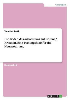 Die Boden Des Arboretums Auf Brijuni / Kroatien. Eine Planungshilfe Fur Die Neugestaltung