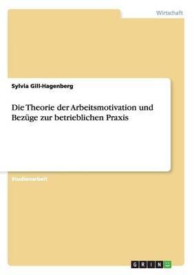Die Theorie Der Arbeitsmotivation Und Bezuge Zur Betrieblichen Praxis