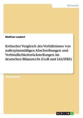 Kritischer Vergleich Des Verhaltnisses Von Ausserplanmassigen Abschreibungen Und Verbindlichkeitsruckstellungen Im Deutschen Bilanzrecht (Gob Und IAS