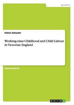 Working-Class Childhood and Child Labour in Victorian England