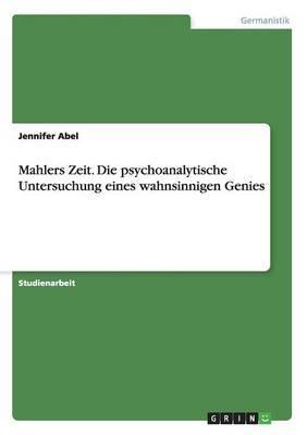 Mahlers Zeit. Die Psychoanalytische Untersuchung Eines Wahnsinnigen Genies