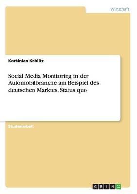 Social Media Monitoring in Der Automobilbranche Am Beispiel Des Deutschen Marktes. Status Quo