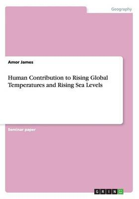 Human Contribution to Rising Global Temperatures and Rising Sea Levels