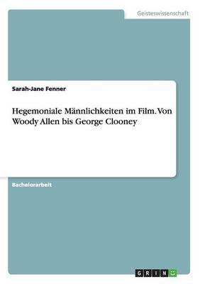 Hegemoniale Mannlichkeiten Im Film. Von Woody Allen Bis George Clooney