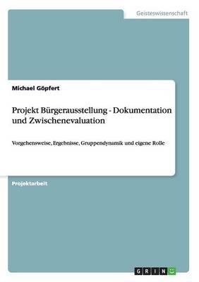 Projekt Burgerausstellung - Dokumentation Und Zwischenevaluation