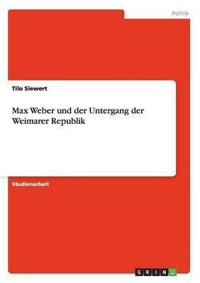 Max Weber Und Der Untergang Der Weimarer Republik