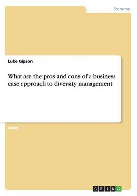 What Are the Pros and Cons of a Business Case Approach to Diversity Management