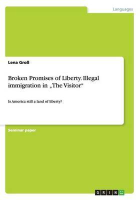 Broken Promises of Liberty. Illegal Immigration in the Visitor
